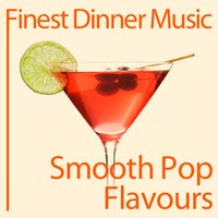 Finest Dinner Music: Smooth Pop Flavours — Smooth Pop Flavours