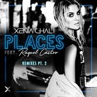 Places Remixes, Pt. 2 — Raquel Castro, Xenia Ghali