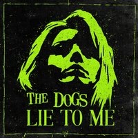 Lie to Me — The Dogs