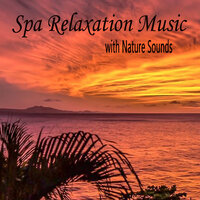 Spa Relaxation Music With Nature Sounds — Yoga Music, Massage Music