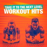 Take It to the Next Level Workout Hits — Cardio Hits! Workout, Running Workout Music