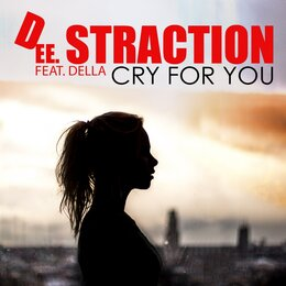 Cry for You — DEE STRACTION, Della