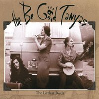 The Littlest Birds #1 — The Be Good Tanyas