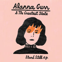Stand Still — Alanna Gurr, The Greatest State, The Greatest State, Alanna Gurr