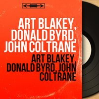 Art Blakey, Donald Byrd, John Coltrane — Art Blakey, Donald Byrd, John Coltrane