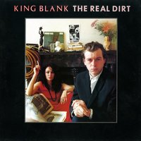 The Real Dirt plus Singles A + B Sides — King Blank