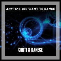 Anytime You Want To Dance — Corti & Danese