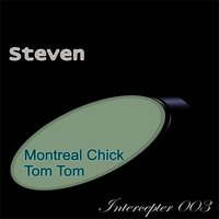 Montreal Chick — Steven
