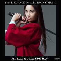 The Elegance of Electronic Music - Future House Edition #4 — сборник