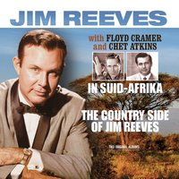 The Country Side of Jim Reeves / In Suid-Afrika — Chet Atkins, Jim Reeves, Floyd Cramer