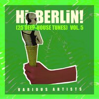 Hi Berlin! (25 Deep-House Tunes), Vol. 5 — сборник