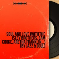 Soul and Love (with The Isley Brothers, Sam Cooke, Aretha Franklin...) [By Jazz & Soul] — сборник
