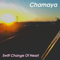 Chamaya — Swift Change Of Heart