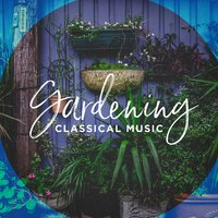 Gardening Classical Music — Best of Classical Music Collective, Classical Piano Music Masters, Exam Study Classical Music, Томазо Альбинони, Николай Андреевич Римский-Корсаков, Шарль Гуно