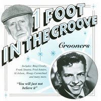 One Foot In The Groove: Crooners — Bing Crosby, Al Bowlly, Dick Powell, Fred Astaire, Ray Eberle, Jack Buchanan