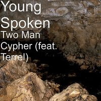 Two Man Cypher — Terrel, Young Spoken