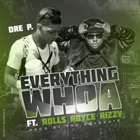 Everything Whoa — Dre P., Rolls Royce Rizzy