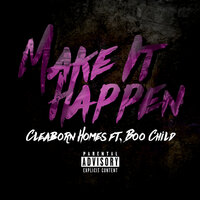 Make It Happen — CLEABORN HOMES, BOO CHILD