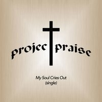 My Soul Cries Out — ProjectPraise