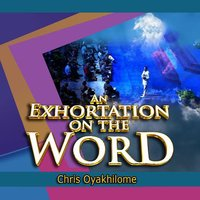 An Exhortation on the Word — Chris Oyakhilome