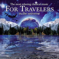 The Most Relaxing Classical Music for Travelers in the Universe — сборник