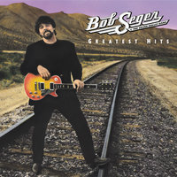 Greatest Hits — Bob Seger & The Silver Bullet Band