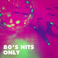 80's Hits Only — Nostalgie 80, 80's Disco Band, 80s Greatest Hits