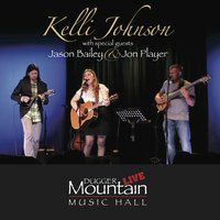 Kelli Johnson Live at Dugger Mountain Music Hall — Jason Bailey, Kelli Johnson, Jon Player