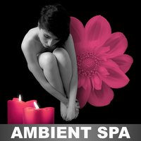 Ambient Spa – Amazing Sounds during Spa Day, Beauty Hotel Background Music — Calm Spa Universe