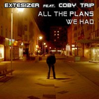 All the Plans We Had — Extesizer feat. Coby Trip