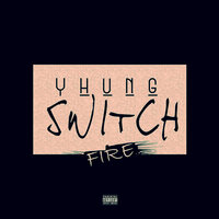 Fire — Yhung Switch
