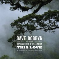 This Love — Dave Dobbyn, The Orpheus Choir of Wellington, Dave Dobbyn, The Orpheus Choir of Wellington