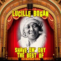 Shave 'em Dry: the Best of — Lucille Bogan