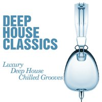 Deep House Classics - Luxury Deep House Grooves (House Warming) - Chilled and Funky Sessions — сборник