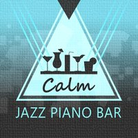 Calm Jazz Piano Bar — Music for Quiet Moments