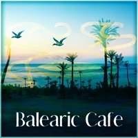 Balearic Cafe – Just Relax and Drink, Most Famous Chill Out — Relaxing Chillout Music Zone
