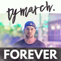 Forever — Ty March.