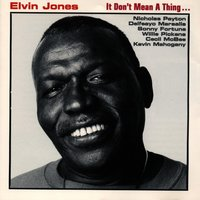 It Don't Mean a Thing... — Elvin Jones, Kevin Mahogany, Nicholas Payton, Sonny Fortune, Delfeayo Marsalis, Cecil MCBee