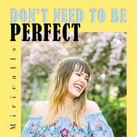 Don't Need to Be Perfect — Mark Smith, Miricalls
