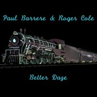 Better Daze — Paul Barrere, Roger Cole
