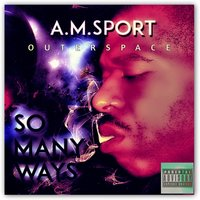 Outerspace (So Many Ways) — A.M. Sport