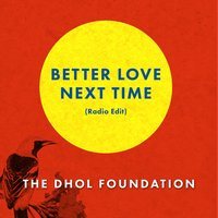 Better Love Next Time — The Dhol Foundation