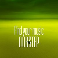 Find Your Music. Dubstep — сборник