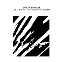 Live at the Knitting Factory and Beyond — Dustin Ehrlich