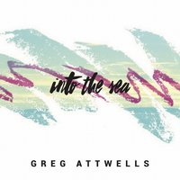 Into the Sea — Greg Attwells