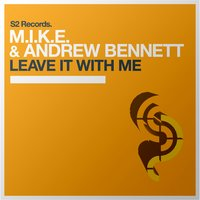 Leave It with Me — M.I.K.E. & Andrew Bennett