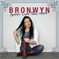 Better Late Than Never — Bronwyn