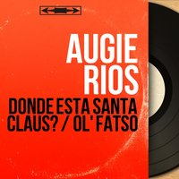 Donde Esta Santa Claus? / Ol' Fatso — Augie Rios, Mark Jeffrey and His Orchestra
