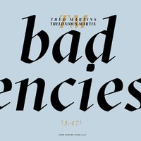 Bad Tendencies — Thelonious Martin, TM, Theo Martins