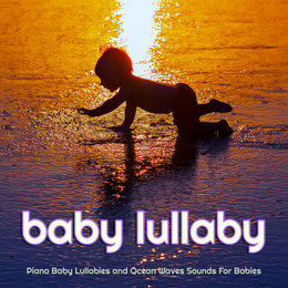 Piano Baby Lullabies and Ocean Waves Sounds For Babies — Baby Lullaby
